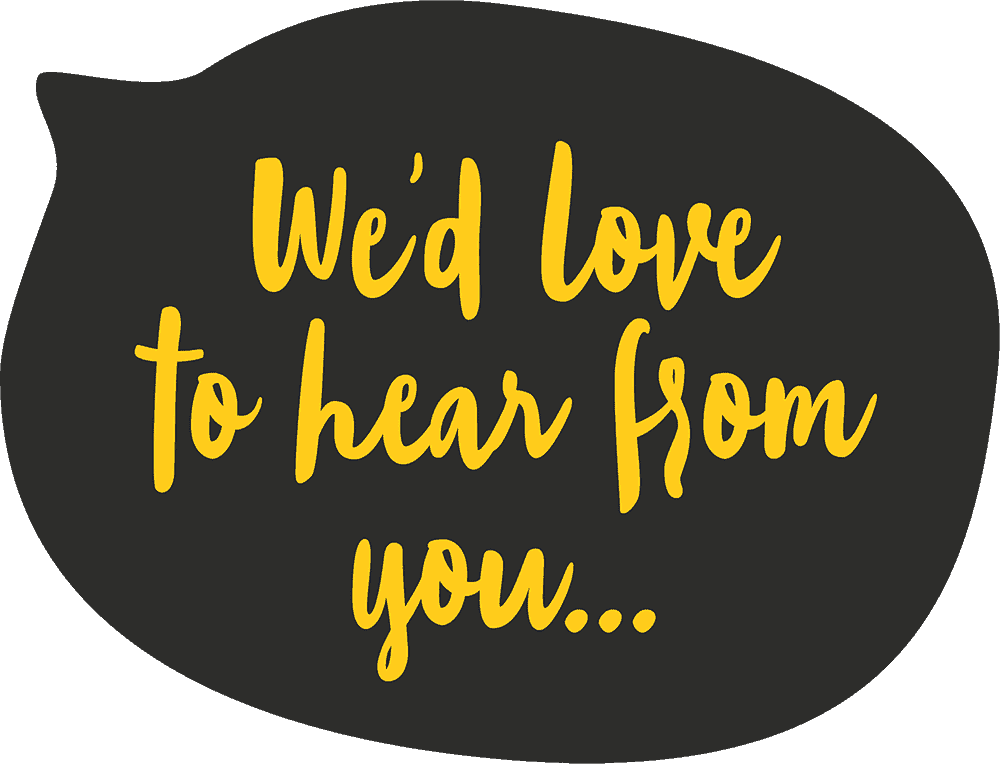 We'd Love To Hear From You